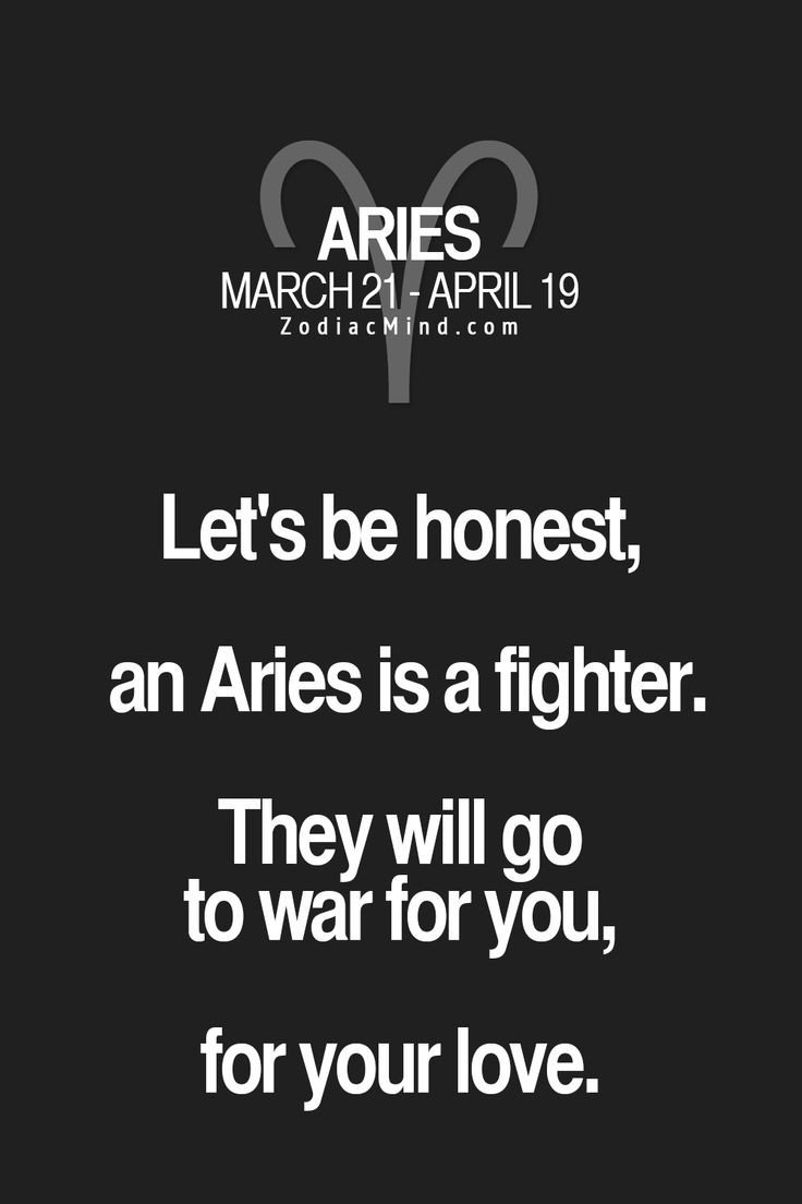Let's be honest, an Aries is a fighter, They will...