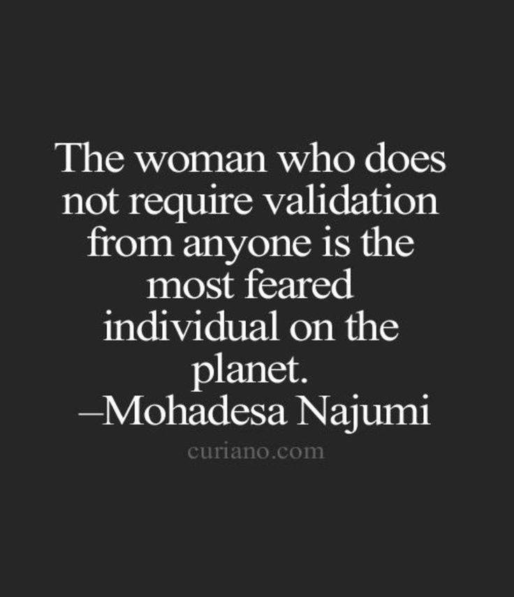 The woman who does not require validation from any...