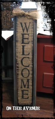 Welcome burlap sign...love this! Put on an old shu...