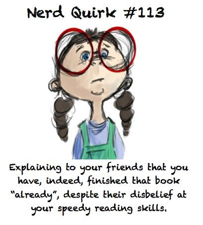 Nerd Quirk # 113  my friends AND family  my dad used to quiz