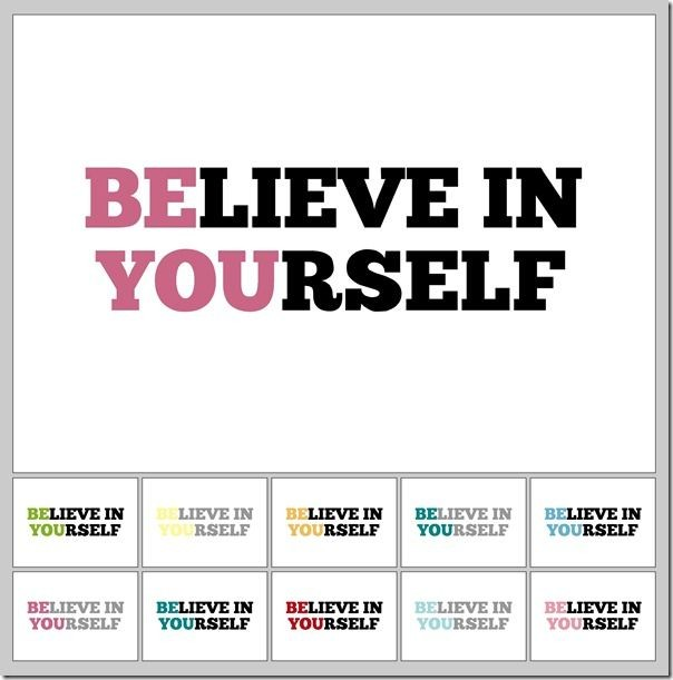 I sort of love this!  Be You!  Believe in Yourself...
