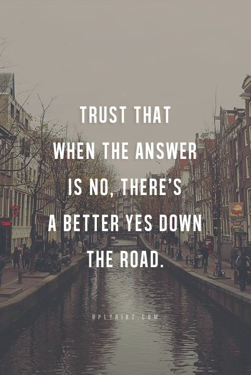 Trust that when the answer is no, there's a better...