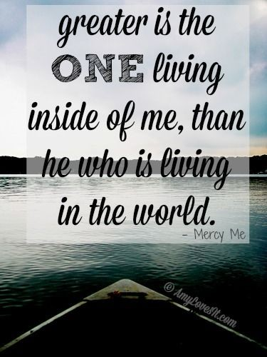 Greater is the ONE living inside of me, than he wh...