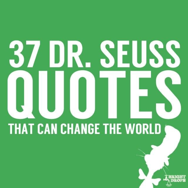 37 Dr. Seuss Quotes That Can Change the World | Br...
