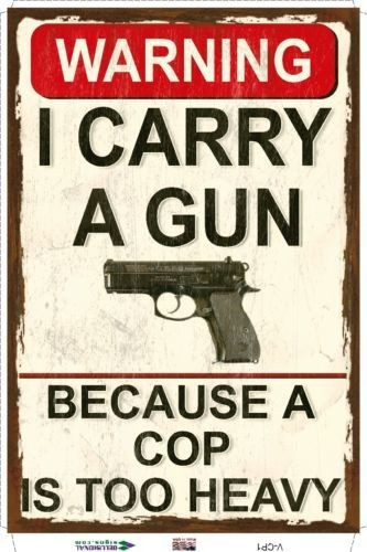 Warning I Carry A Gun Because A Cop Too Heavy Nove...