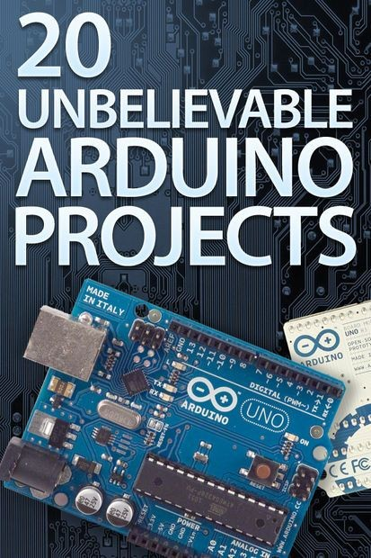 20 Unbelievable Arduino Projects   Check out http:...