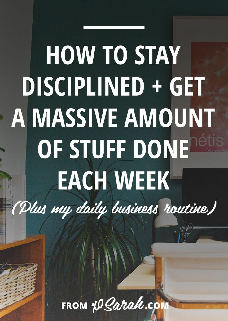 How to stay disciplined and get a massive amount o...