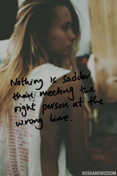 Nothing is sadder than meeting the right person at...