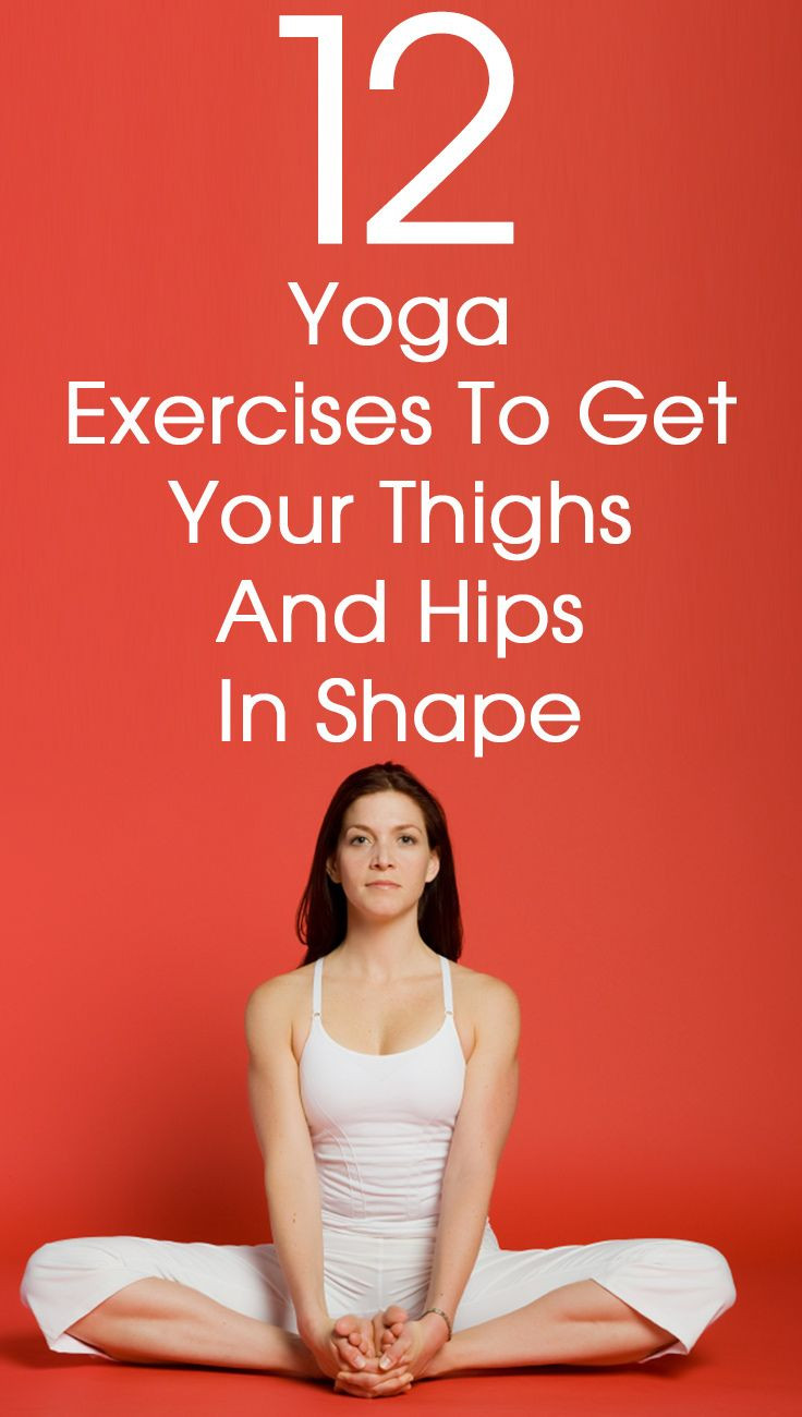 12 Yoga Poses To Get Your Thighs And Hips In Shape